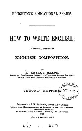 How to write English: a practical treatise on English composition by Alfred Arthur Reade