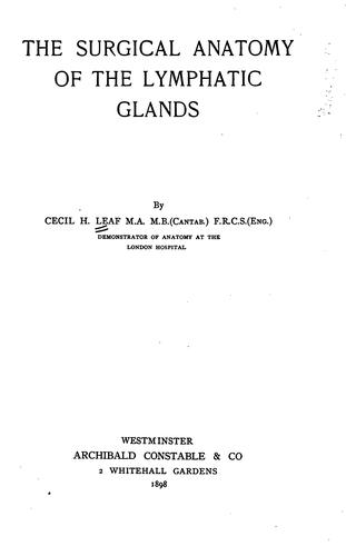 The Surgical Anatomy of the Lymphatic Glands by Cecil Huntington Leaf