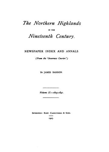 The Northern Highlands in the Nineteenth Century: Newspaper Index and Annals by James Barron