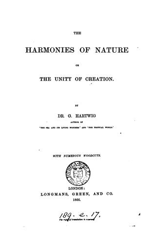 The harmonies of nature; or, The unity of Creation by Georg Ludwig Hartwig