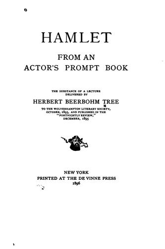 Hamlet : from an Actor's Prompt Book: The Substance of a Lecture Delivered by Tree, Herbert Beerbohm Sir
