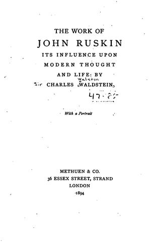 The Work of John Ruskin: Its Influence Upon Modern Thought and Life by Charles Walston
