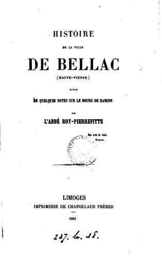 Histoire de la ville de Bellac, suivie de quelques notes sur le bourg de Rancon by J B L. Roy -Pierrefitte