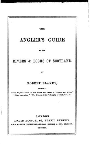 The angler's guide to the rivers and lochs of Scotland by Robert Blakey