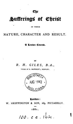 The sufferings of Christ in their nature, character and result by Robert Harris Giles