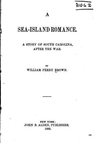 A Sea-island Romance: A Story of South Carolina After the War by William Perry Brown