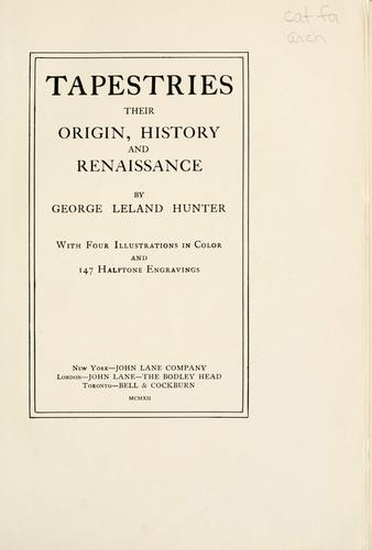 Tapestries, their origin, history and renaissance by Hunter, George Leland