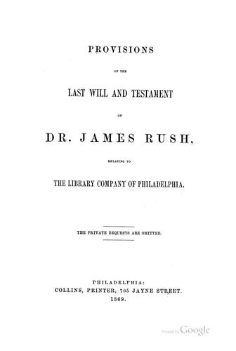 Provisions of the Last Will and Testament of Dr. James Ruch by James Rush