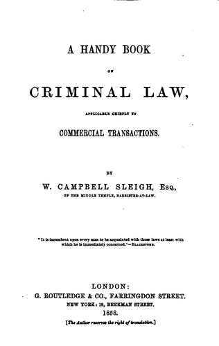 A Handy Book on Criminal Law: Applicable Chiefly to Commercial Transactions by William Campbell Sleigh