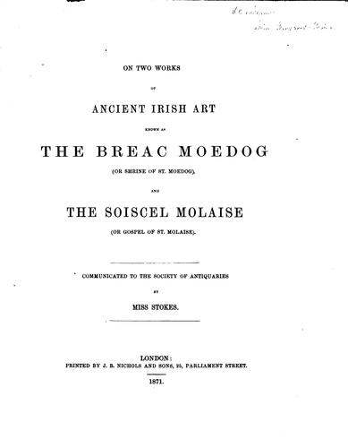 On Two Works of Ancient Irish Art known as The Breac Moedog (Or Shrine of St. Moedog) by Miss Stokes