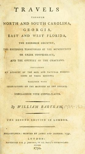 Travels through North and South Carolina, Georgia, East and West Florida, the Cherokee country, the extensive territories of the Muscogulges or Creek confederacy, and the country of the Chactaws.