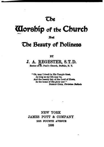 The Worship of the Church and the Beauty of Holiness by Jacob A. Regester