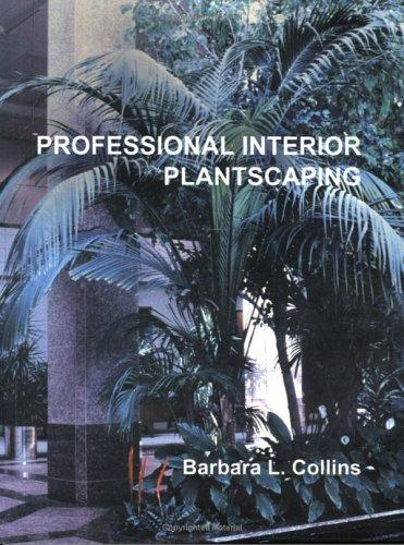Professional Interior Plantscaping by Barbara L. Collins