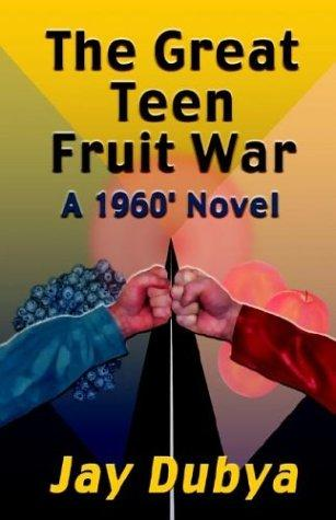 The Great Teen Fruit War, A 1960' Novel by Jay Dubya