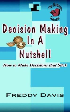 Decision Making In A Nutshell by Freddy Davis
