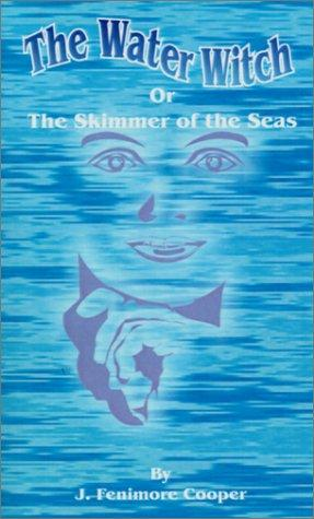 The Water-Witch or the Skimmer of the Seas by James Fenimore Cooper