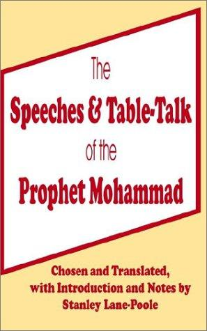 Speeches and Table Talk of the Prophet Mohammad by Stanley Lane-Poole