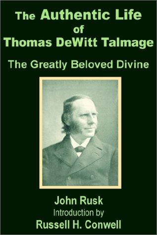 The Authentic Life of Thomas Dewitt Talmage by John Rusk