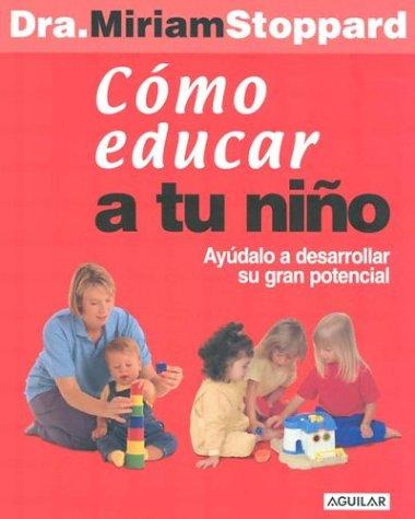 Cómo educar a tu niño (How to Teach your Child) by Miriam Stoppard