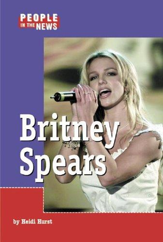 People in the News - Britney Spears (People in the News) by Heidi Hurst