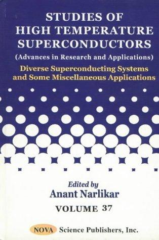 Studies of High Temperture Conductors (Advances in Research and Applications): Diverse Superconducting Systems and Some Miscellaneous Applications (Studies of High Temperature Superconductors) by Anant Narlikar