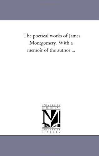 The poetical works of James Montgomery. With a memoir of the author …