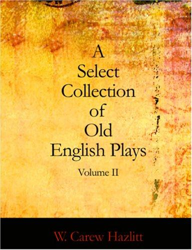 A Select Collection of Old English Plays, Volume II by W. Carew Hazlitt