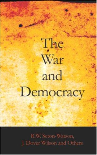 The War And Democracy by R. W. Seton-Watson