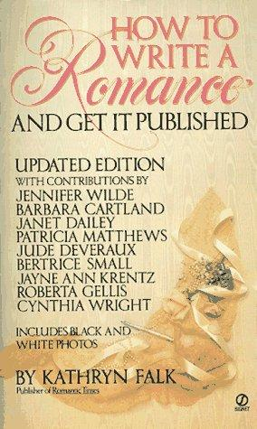 How to Write a Romance and Get It Published by Kathryn Falk