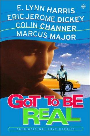 Got to be Real by E. Lynn Harris, Eric Jerome Dickey, Marcus Major, Colin Channer