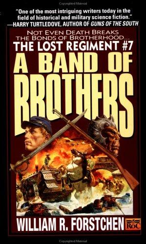 A Band of Brothers (Lost Regiment) by William R. Forstchen