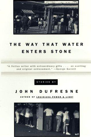 The way that water enters stone by John Dufresne