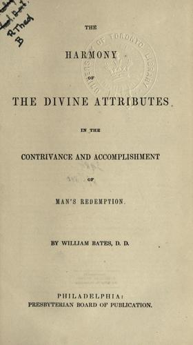 The harmony of the divine attributes in the contrivance and accomplishment of mans redemption. by William Bates