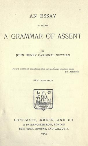 An essay in aid of a grammar of assent by John Henry Newman