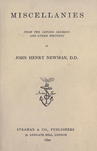 Miscellanies from the Oxford sermons and other writings of John Henry Newman.