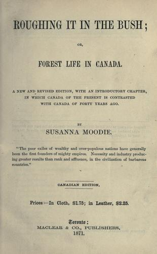 Roughing it in the bush, or Forest life in Canada by Susanna Moodie