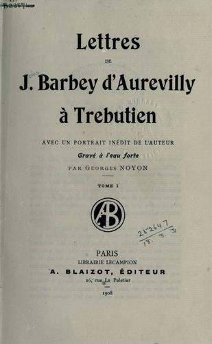 Lettres de J. Barbey d'Aurevilly ıa Trebutien by J. Barbey d'Aurevilly