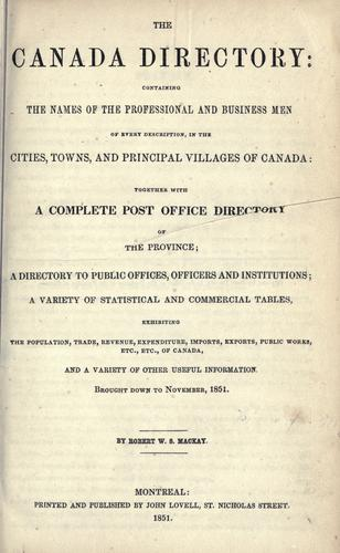 The Canada directory containing the names of the professional and business men of every description, in the cities, towns and principal villages of Canada by