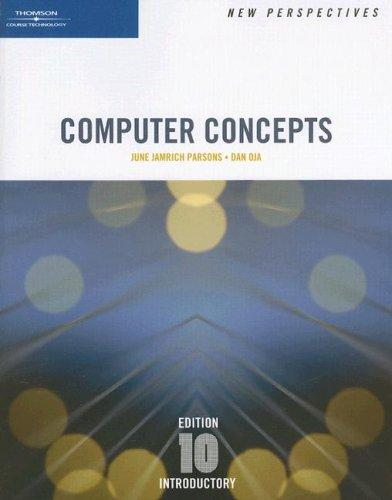 New Perspectives on Computer Concepts, 10th Edition, Introductory by June Jamrich Parsons, Dan Oja