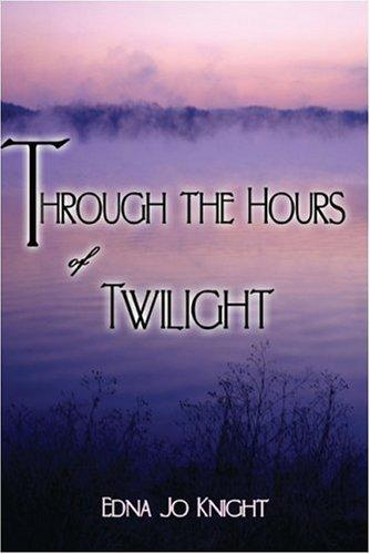 Through the Hours of Twilight by Edna Jo Knight