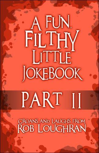 A Fun, Filthy Little Jokebook by Rob Loughran