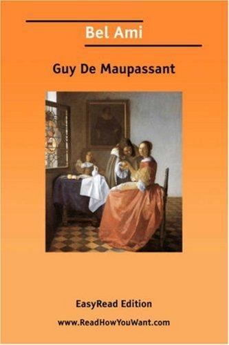 Bel Ami [EasyRead Edition] by Guy de Maupassant