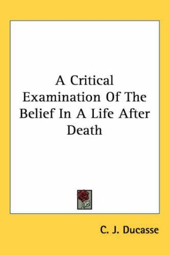 A Critical Examination of the Belief in a Life After Death