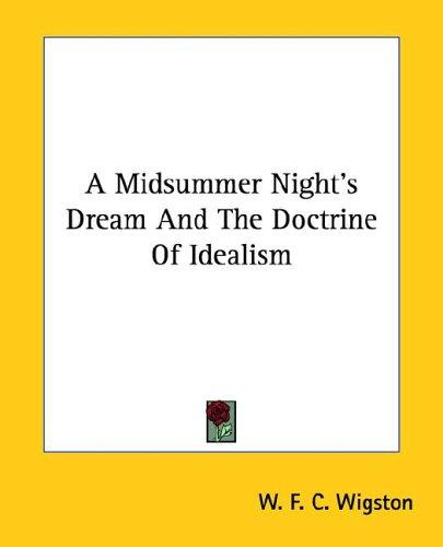 A Midsummer Night's Dream And The Doctrine Of Idealism by W. F. C. Wigston