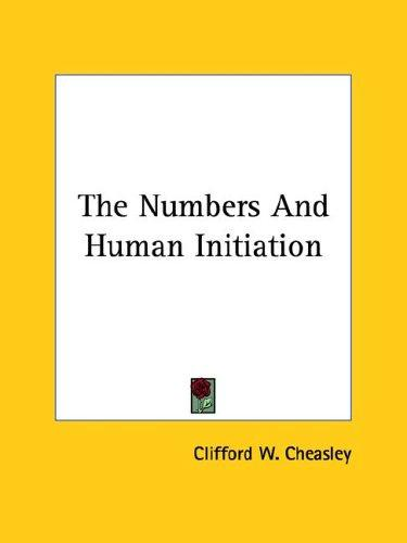 The Numbers And Human Initiation by Clifford W. Cheasley