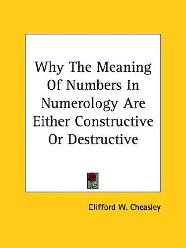 Why The Meaning Of Numbers In Numerology Are Either Constructive Or Destructive by Clifford W. Cheasley