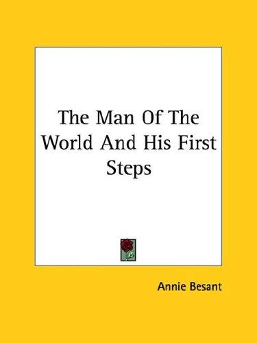 The Man Of The World And His First Steps by Annie Wood Besant