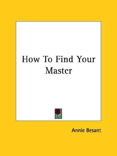 How To Find Your Master by Annie Wood Besant