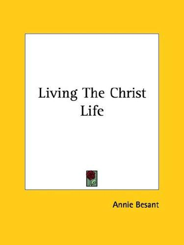 Living The Christ Life by Annie Wood Besant