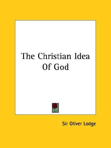 The Christian Idea Of God by Oliver Lodge